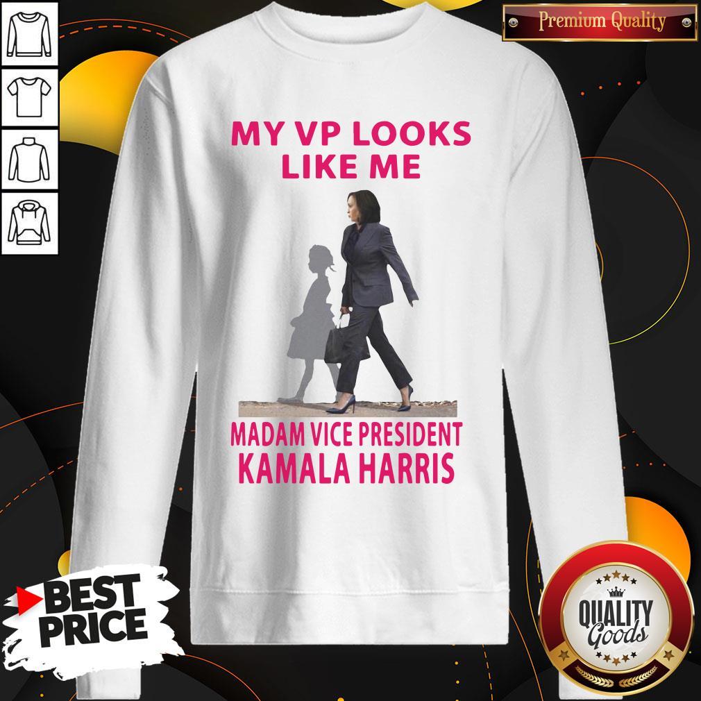 Good My Vp Looks Like Me Madam Vice President Kamala Harris SweatShirt