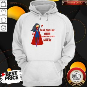 Good Save One Life You Are A Hero Save 100 Lifes You Are A Nurse Practitioner Hoodie