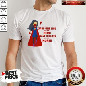 Good Save One Life You Are A Hero Save 100 Lifes You Are A Nurse Practitioner Shirt