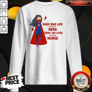 Good Save One Life You Are A Hero Save 100 Lifes You Are A Nurse Practitioner SweatShirt