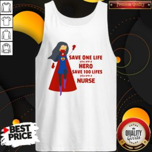 Good Save One Life You Are A Hero Save 100 Lifes You Are A Nurse Practitioner Tank Top