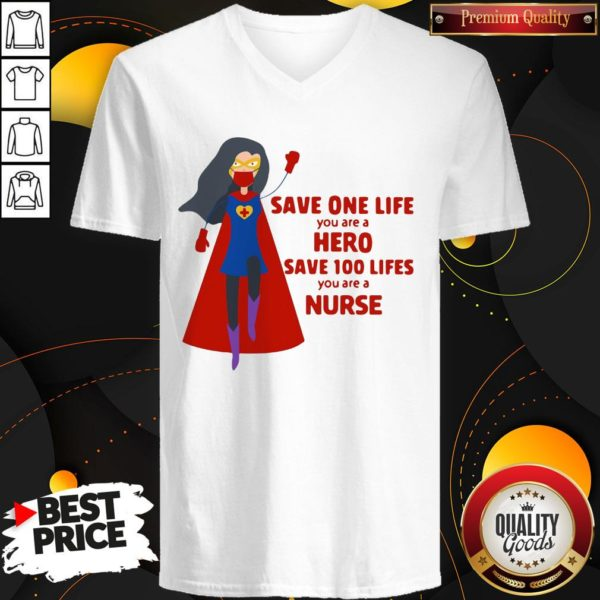 Good Save One Life You Are A Hero Save 100 Lifes You Are A Nurse Practitioner V-neck