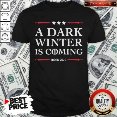 Hot A Dark Winter Is Coming Joe Biden 2020 Shirt