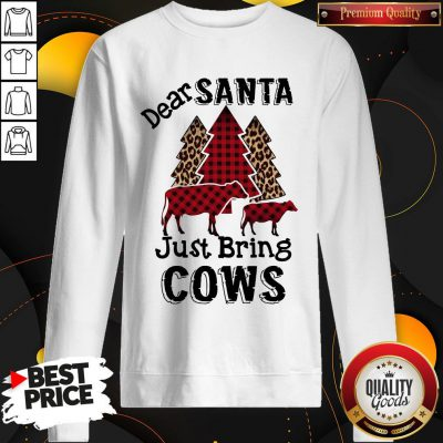 Hot Dear Santa Just Bring Cows SweatShirt