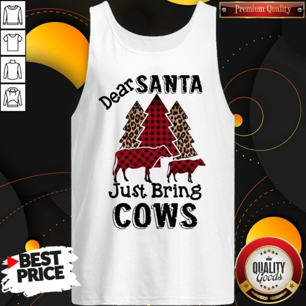 Hot Dear Santa Just Bring Cows Tank Top