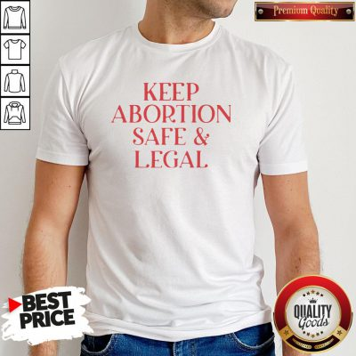 Hot Keep Abortion Safe And Legal Shirt