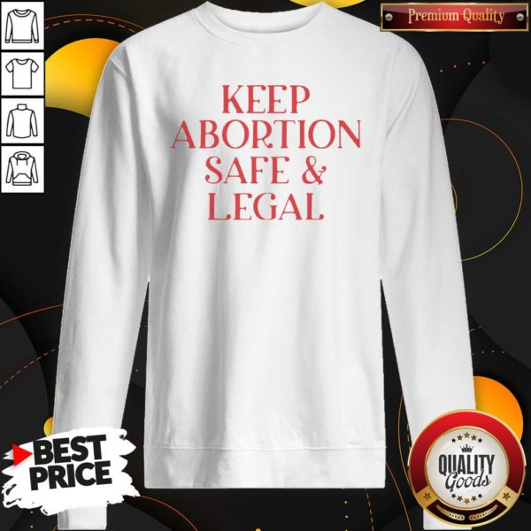 Hot Keep Abortion Safe And Legal SweatShirt
