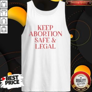 Hot Keep Abortion Safe And Legal Tank Top