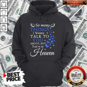 Hot So Many Things I Wanna Talk To You About But You're In Heaven Hoodie