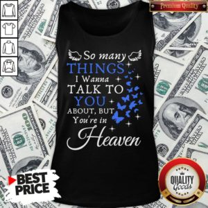 Hot So Many Things I Wanna Talk To You About But You're In Heaven Tank Top