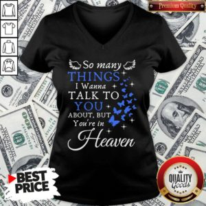Hot So Many Things I Wanna Talk To You About But You're In Heaven V-neck
