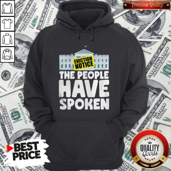 Hot White House Eviction Notice The People Have Spoken Hoodie