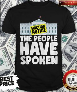 Hot White House Eviction Notice The People Have Spoken Shirt