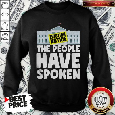 Hot White House Eviction Notice The People Have Spoken SweatShirt