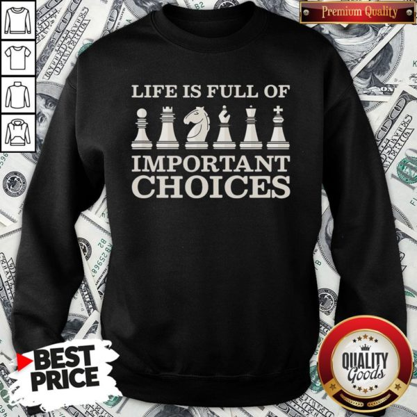 Nice Chess Is Full Of Important Choices Funny Chess SweatShirt