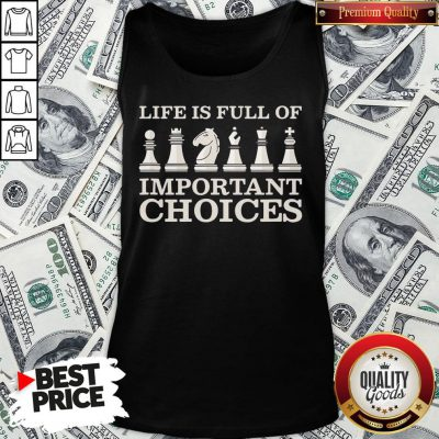 Nice Chess Is Full Of Important Choices Funny Chess Tank Top