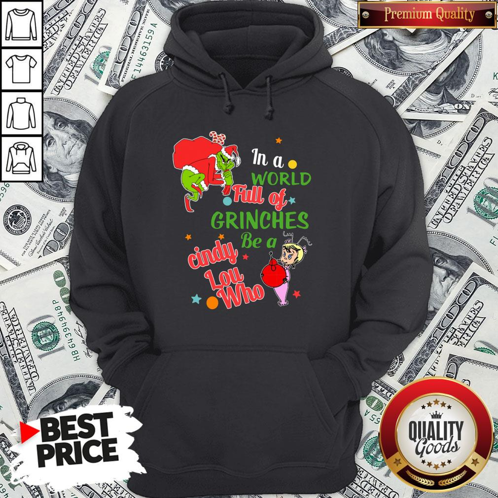 Nice The Grinch In A World Full Of Grinches Be A Cindy Lou Who Merry Christmas Hoodie