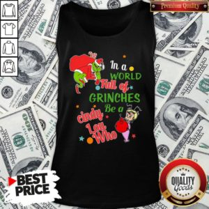 Nice The Grinch In A World Full Of Grinches Be A Cindy Lou Who Merry Christmas Tank Top