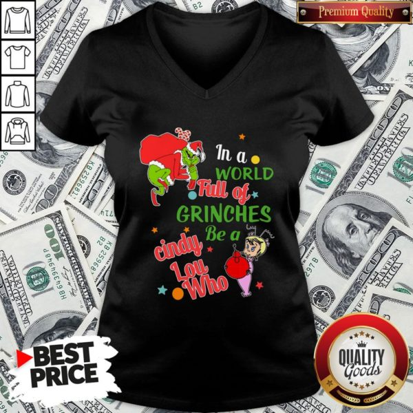 Nice The Grinch In A World Full Of Grinches Be A Cindy Lou Who Merry Christmas V-neck