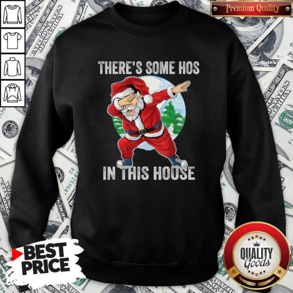 Nice There's Some Hos In This House Dabbing Santa Claus Christmas SweatShirt