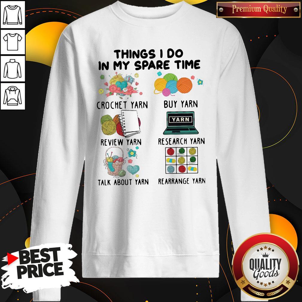 Nice Things I Do In My Spare Time Crochet Yarn Buy Yarn SweatShirt