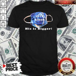 Nice Vote Biden His Is Bigger Shirt