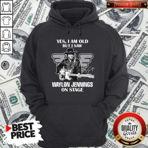 Nice Yes I Am Old But I Saw Waylon Jennings On Stage Hoodie