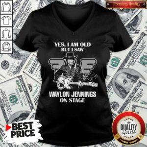 Nice Yes I Am Old But I Saw Waylon Jennings On Stage V-neck