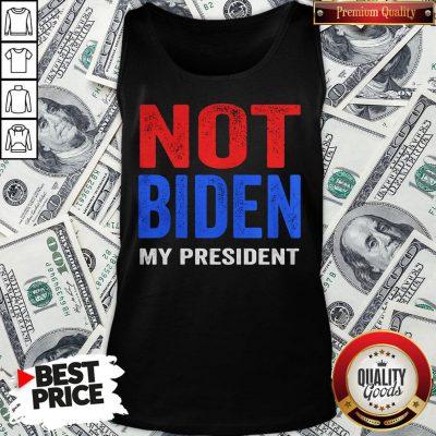 Original Joe Biden Is Not My President Election Tank Top