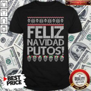 Perfect Feliz Navidad Putos Ugly Christmas Shirt