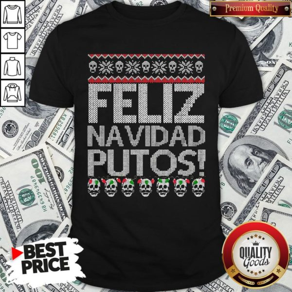Perfect Feliz Navidad Putos Ugly Christmas Shirt