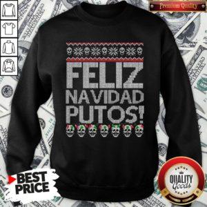 Perfect Feliz Navidad Putos Ugly Christmas SweatShirt