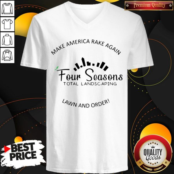 Perfect Make America Rake Again Four Seasons Total Landscaping Lawn And Order V-neck