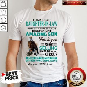 Perfect To My Dear Daughter-In-Law I Gave You My Amazing Son Thank You For Not Selling Shirt