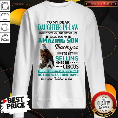Perfect To My Dear Daughter-In-Law I Gave You My Amazing Son Thank You For Not Selling SweatShirt
