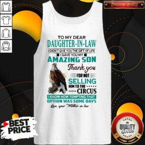 Perfect To My Dear Daughter-In-Law I Gave You My Amazing Son Thank You For Not Selling Tank Top