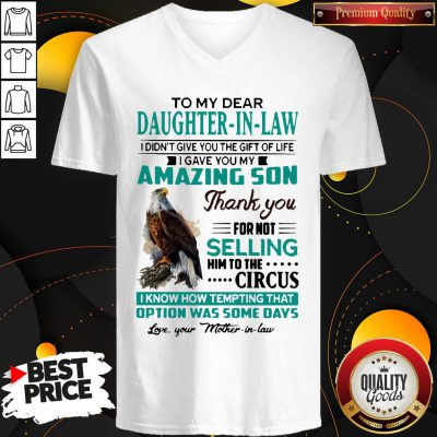 Perfect To My Dear Daughter-In-Law I Gave You My Amazing Son Thank You For Not Selling V-neck