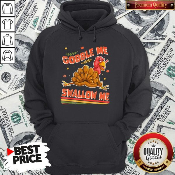 Perfect Turkey Thanksgiving Gobble Me Swallow Me Hoodie