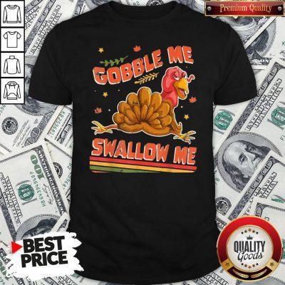 Perfect Turkey Thanksgiving Gobble Me Swallow Me Shirt