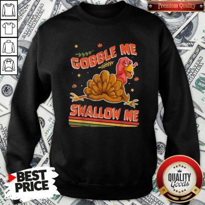 Perfect Turkey Thanksgiving Gobble Me Swallow Me SweatShirt