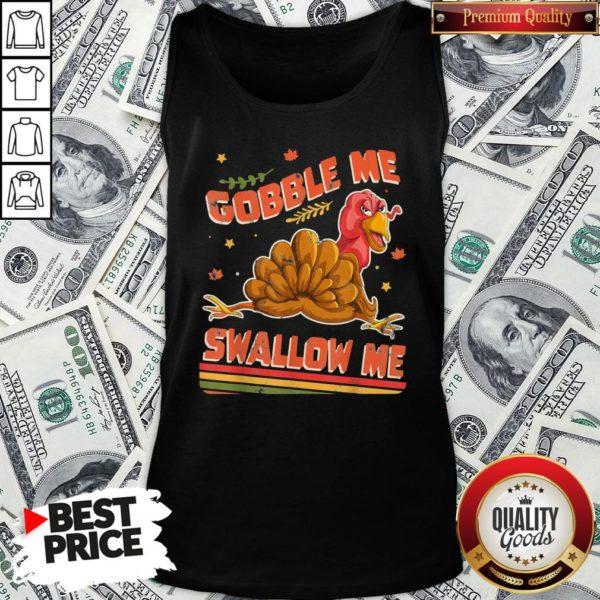 Perfect Turkey Thanksgiving Gobble Me Swallow Me Tank Top