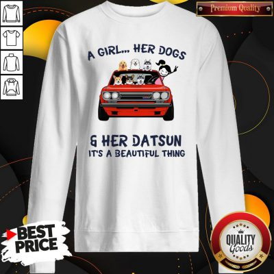 Premium A Girl Her Dog And Her Datsun It's A Beautiful Thing SweatShirt