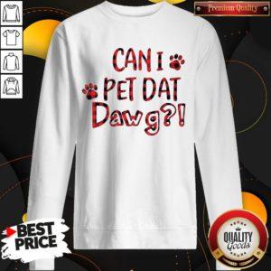 Premium Can I Pet Dat Pawg SweatShirt