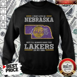 Premium I May Live In Nebraska But I'll Always Have The Los Angeles Lakers In My DNA SweatShirt