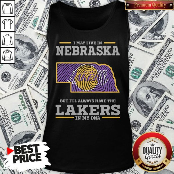 Premium I May Live In Nebraska But I'll Always Have The Los Angeles Lakers In My DNA Tank Top