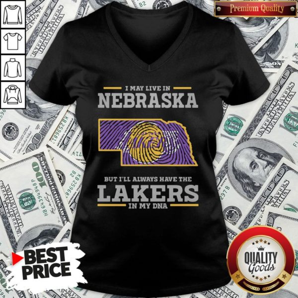 Premium I May Live In Nebraska But I'll Always Have The Los Angeles Lakers In My DNA V-neck