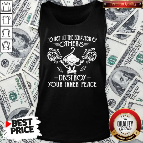 Premium Monkey Tiger Do Not Let The Behavior Of Others Destroy Your Inner Peace Tank Top