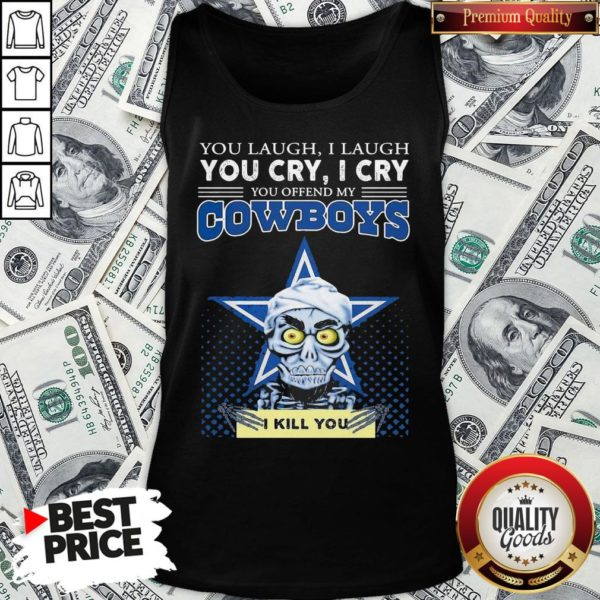Premium You Laugh I Laugh You Cry I Cry You Offend My Cowboys Tank Top