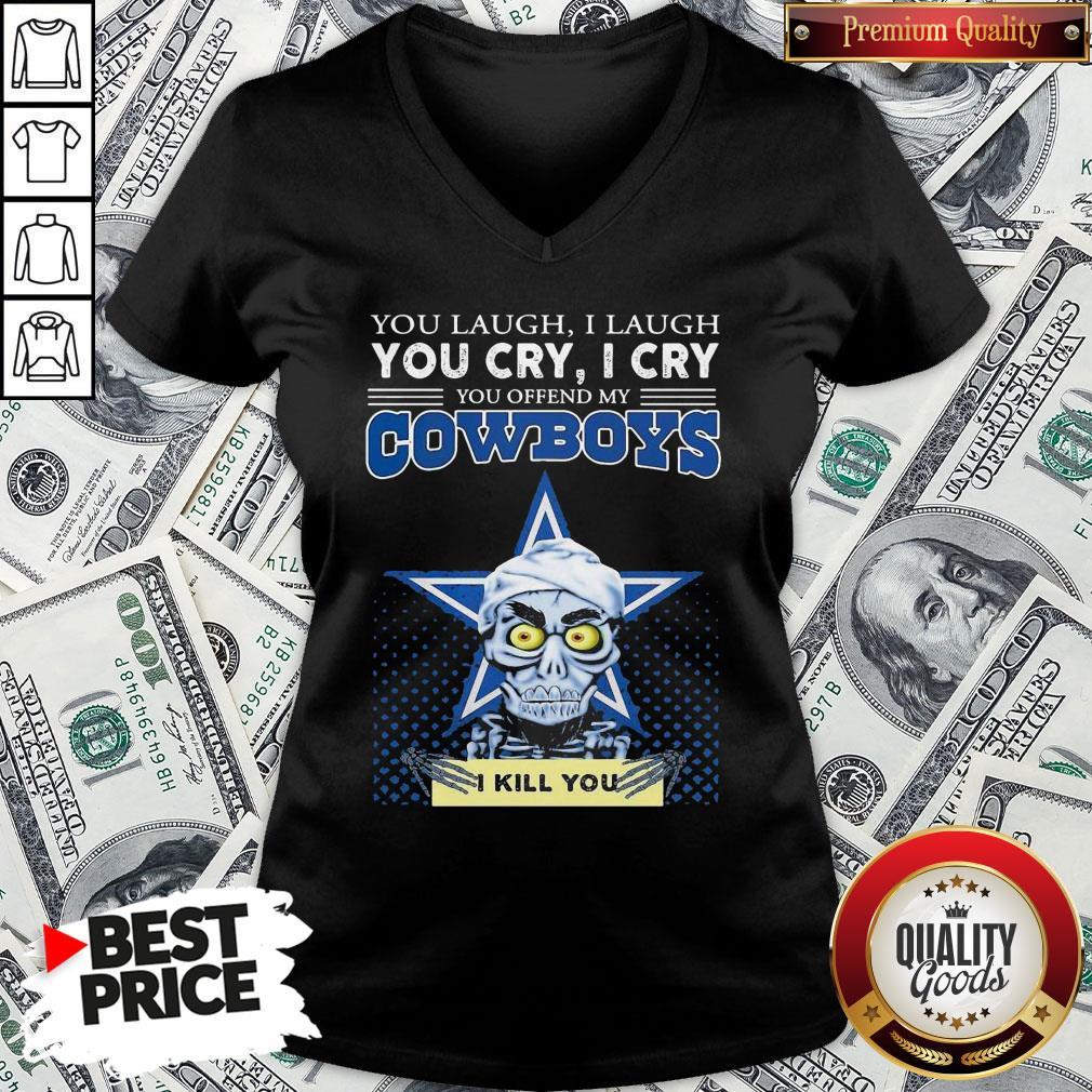 Premium You Laugh I Laugh You Cry I Cry You Offend My Cowboys V-neck