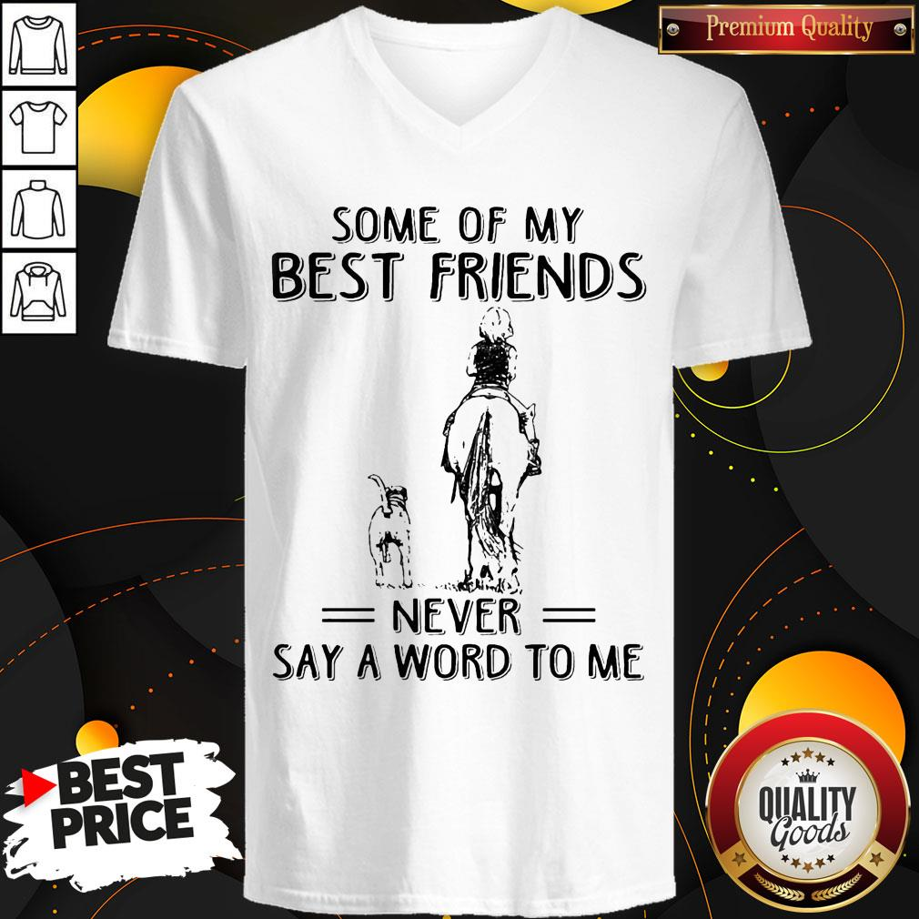 Pretty Horse And Dog Some Of My Best Friends Never Say A Word To Me V-neck